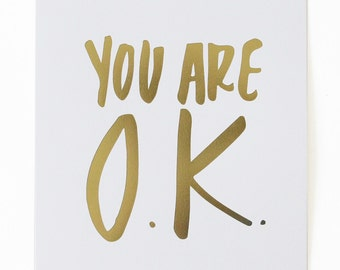 You are O.K. Foil Stamped Art Print