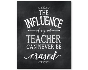 Teacher appreciation gift - The influence of a good teacher can never be erased - back to school present - your choice of colors