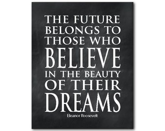 The future belongs to those who believe in the beauty of their dreams - Eleanor Roosevelt Inspirational Print - Typography graduation gift