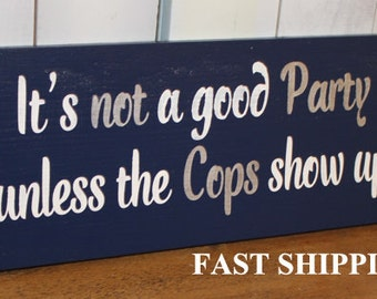 It's Not a Good PARTY/unless the COPS show up Sign/Wedding/ Reception Sign/Party Sign/Bar Sign/Party Sign/Event Sign