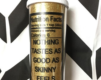 Nothing tastes as good as skinny feels,acrylic tumbler,gold,glitter,statement cup,travel,on the go,gifts for her,quote