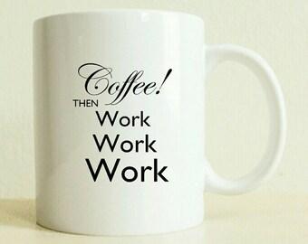 Coffee Lover Mug | Mom Gift | Funny Mug | Tea Lover Gift Mug | Mugs For Work | Custom Gift For Her | Black and White | Rihanna Coffee Work