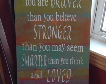 You are braver then you believe, loved more then you know. Wooden sign