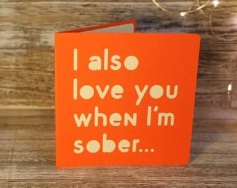 I also love you when I'm sober - a papercut card