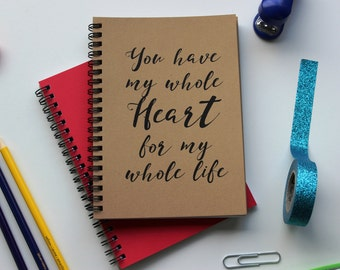 You have my whole heart for my whole life -  5 x 7 journal