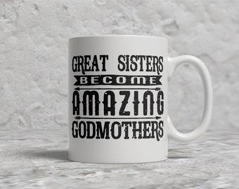 Godmother Mug, Great Sisters Become Amazing Godmothers