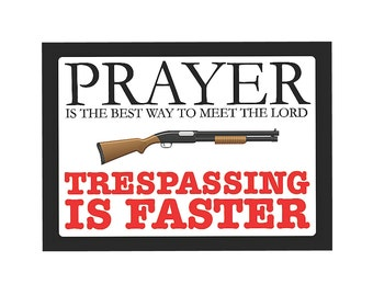 Prayer Is The Best Way To Meet The Lord - Trespassing Is Faster Sign Gun Rights 2nd Amendment Plastic Man Cave s188 Metal Aluminum Plastic