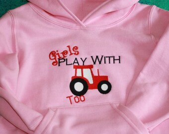 Girls Hoodie Sweatshirt - Youth Hooded Tractor Sweatshirt - Girls play with tractors too - Custom Sweatshirt - Farmer Daughters Sweatshirt