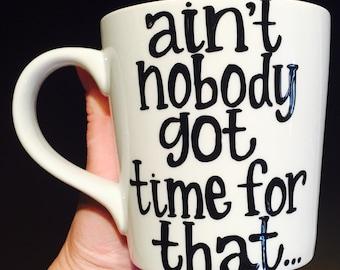 Aint nobody got time for that- coffee mug - Funny coffee mug- Coworker Gift