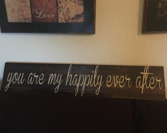 You are my Happily Ever After Wood Sign