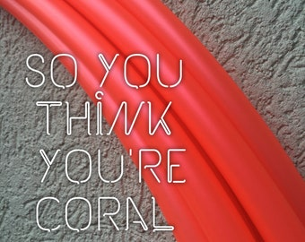 So You Think You're Coral~--Custom Polypro Hula Hoop