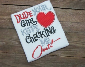 Dude Your Girl Keeps Checking Me Out Shirt, boys valentine shirt