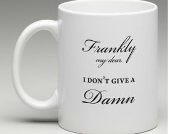 Frankly My Dear I Don't Give a Damn // Coffee Mug // Gone With The Wind // Gift Idea // Rhett Butler // Movie Quote