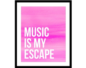 Music is my Escape Print - Inspirational Print - Wall Decor - Quote Print