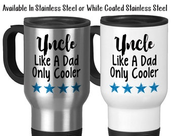Travel Mug, Uncle Like A Dad Only Cooler Uncle Mug Best Uncle Awesome Uncle Uncle Gift Uncle Birthday, Stainless Steel, 14 oz - Gift Idea