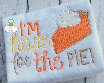 I'm here for the Pie Shirt or Bodysuit, Thanksgiving Shirt, Girl or Boy Thanksgiving Shirt, Girl Thanksgiving, Pie Shirt, Pumpkin Pie