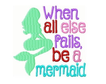 When All Else Fails Be A Mermaid Embroidery Design 4x4 -INSTANT DOWNLOAD-