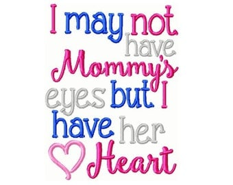 I May Not Have Mommy's Eyes But I Have Her Heart Embroidery Design 5x7 -INSTANT DOWNLOAD-
