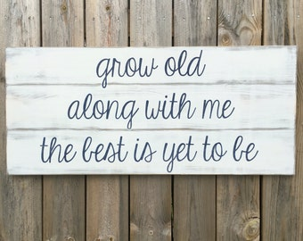 Grow Old Along with Me Sign I The Best is yet to be Sign I Wood Quote Sign