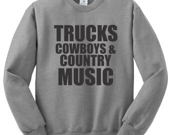 Trucks Cowboys & Country Music Sweatshirt, Country Girl, Southern Girl