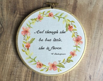 And though she be but small, she is fierce hoop print, embroidery hoop art, nursery decor, wall hanging, Shakespeare quote
