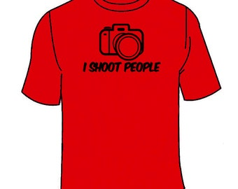 I Shoot People T-Shirt. Funny Camera Nerdy TShirt Teeshirt Cool Gift Phone Sarcastic College Nerd Hilarious Clothing Nice