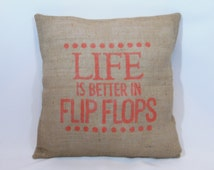 """Custom made rustic natural burlap coral (or custom color) """"Life is better in flip flops"""" pillow cover/sham. Custom size/color options"""