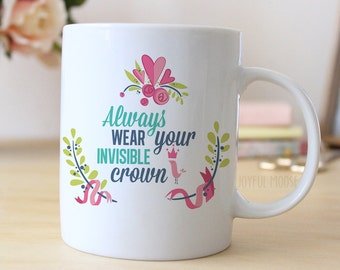 Princess Coffee Mug - Floral Mug - Always wear your invisible crown - mug gift for her