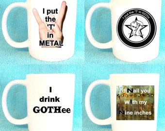 I put the T in metal/Goth mug, Badly made cups of tea, I'd nail you wIth my Nine inches, and more