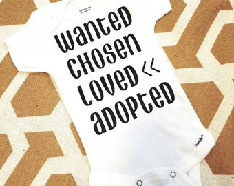 Adoption onesie. Wanted, choosen, loved, adopted.