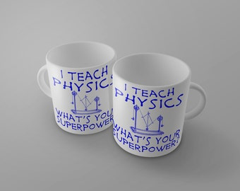 I Teach PHYSICS What's Your Superpower Mug - great gift for teacher kindergarten middle school high math science college professor - 0007