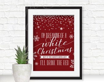 Digital File | I'm dreaming of a White Christmas but if the white runs out I'll drink the red | Bar Sign |  Printable