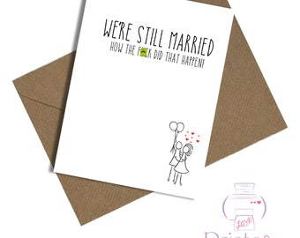 Husband anniversary card / wife / we're still married how the f*ck did that happen / funny / humour