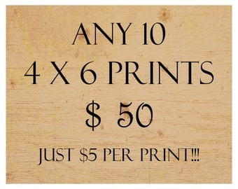 4X6 print set discount sale deal - any TEN prints for 50 dollars - ONLY 5 DOLLARS per print