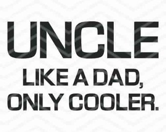 SVG, DXF, EPS Uncle Like A Dad Only Cooler Cut Files Printable Png