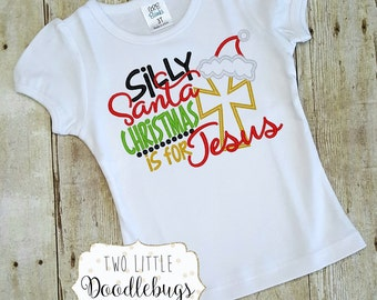 Silly Santa Christmas is for Jesus-Christmas Shirt-Christmas is about Jesus-Embroidered Christmas Shirt-Santa Shirt-Santa Hat-Gilrs Top