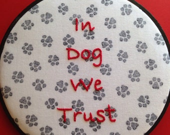 In Dog We Trust Hand Embroidered Hoop Art, Great Gift for a Dog Lover. Handmade Wall Decoration