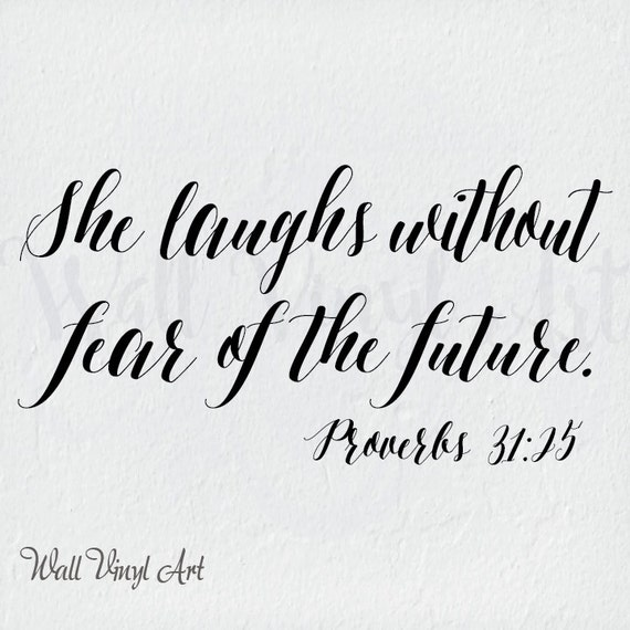 She Laughs In The Danger Of Fear: She Laughs Without Fear Of The Future. Proverbs 31:25 Quote