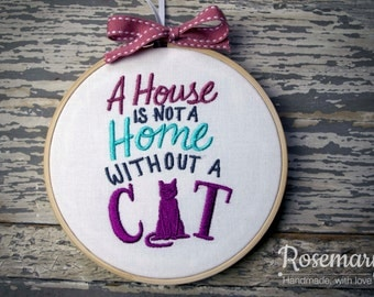 "Embroidered ""A House is not a Home without a Cat""/""A House is not a Home without Cats"" 5"" Embroidery Hoop"