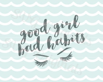 Good Girl Bad Habits SVG Vector File Good girl bad habits cutting file. For Cricut Explore and more! *rough cut*  Eye Lashes SVG