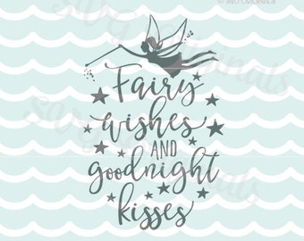 Fairy SVG Fairy Wishes and Goodnight Kisses SVG . Cricut Explore & more. Cut or Print. Baby Girl Fairy Quote Kisses Wishes Nursery SVG