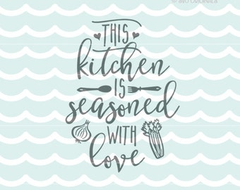 Kitchen Is Seasoned With Love SVG. Cricut Explore and more. Cut or Printable. Kitchen Cook Chef Kitchen Quote Seasoned Kitchens SVG