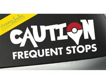 Pokemon Go Vinyl Decal/Sticker - Caution Frequent Stops -  Many Sizes & Colors!