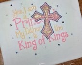 Princess T-shirt, Embroidered with Yes! I am a Princess! My father is the King of Kings