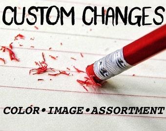 Custom Change - Color Change - Image Change - Different Assortment
