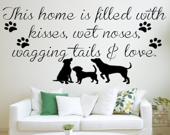 Dogs, Pets, This home is filled with kisses, wet noses, wagging tails, Wall Art Vinyl Decal Sticker