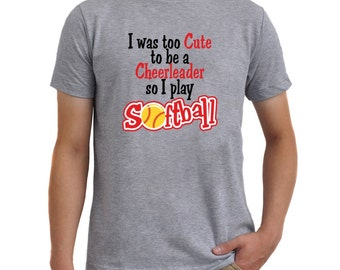 I was too cute to be a cheerleader so I play softball T-Shirt