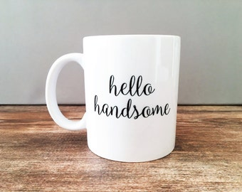 Hello Handsome, Custom Mug, Gift For Husband, Groom, Boyfriend, Birthdays, Christmas, Valentine's Day, Anniversary