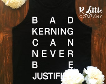 Bad Kerning Can Never Be Justified - Designer Tank S-XL