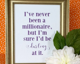 I've never been a millionaire, but I'm sure I'd be darling at it - Art Print - Wall Art - Quote Art - Funny - 5x7 or 8x10